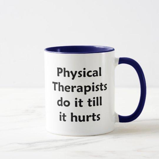 Physical Therapists do it till it hurts Mug