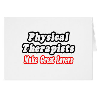 Physical Therapists Make Great Lovers Card