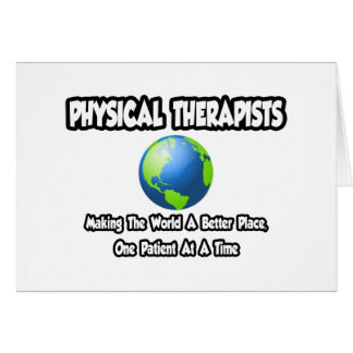 Physical Therapists...World a Better Place Card