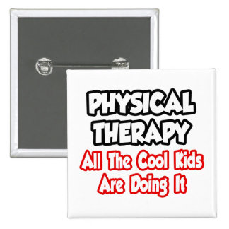 Physical Therapy...All The Cool Kids Button