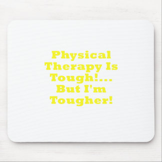 Physical Therapy is Tough But Im Tougher Mouse Pad
