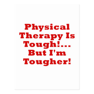 Physical Therapy is Tough but Im Tougher Postcard
