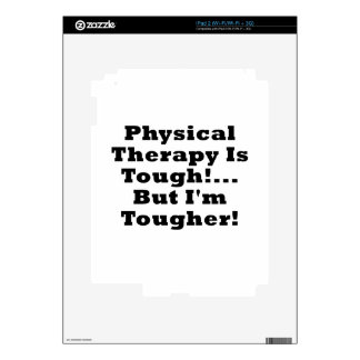 Physical Therapy is Tough but Im Tougher Skin For The iPad 2