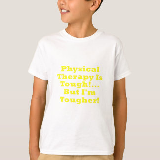 Physical Therapy is Tough But Im Tougher T-Shirt