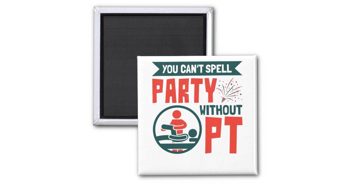 Physical Therapy You Can't Spell Party Without PT Magnet | Zazzle.com