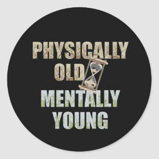 Physically Old, Mentally Young Classic Round Sticker