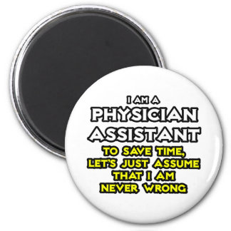 Physician Assistant...Assume I Am Never Wrong 2 Inch Round Magnet