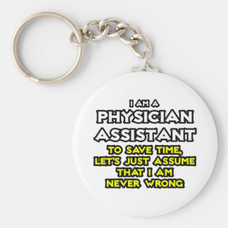 Physician Assistant...Assume I Am Never Wrong Basic Round Button Keychain