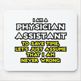 Physician Assistant Assume I Am Never Wrong Mouse Pad