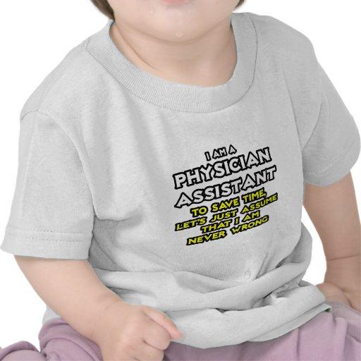 Physician Assistant...Assume I Am Never Wrong T-shirt