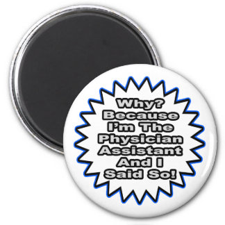 Physician Assistant...Because I Said So 2 Inch Round Magnet