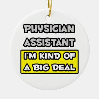 Physician Assistant .. I'm Kind of a Big Deal Ceramic Ornament
