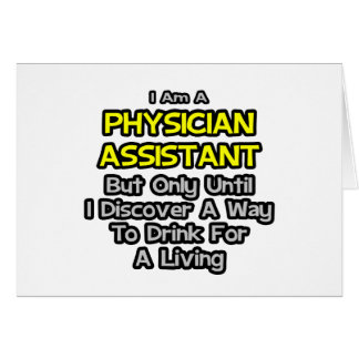 Physician Assistant Joke .. Drink for a Living Card
