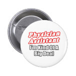 Physician Assistant...Kind of a Big Deal Pinback Buttons