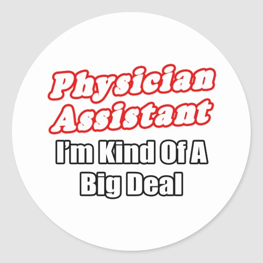 Physician Assistant...Kind of a Big Deal Classic Round Sticker