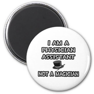 Physician Assistant ... Not A Magician 2 Inch Round Magnet