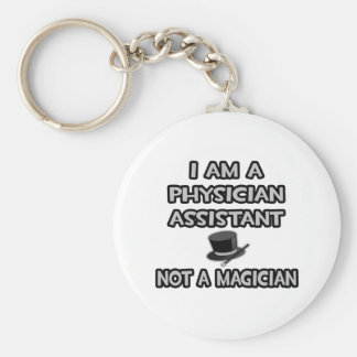Physician Assistant ... Not A Magician Key Chains