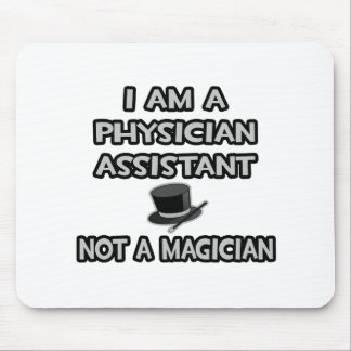 Physician Assistant ... Not A Magician Mouse Pad