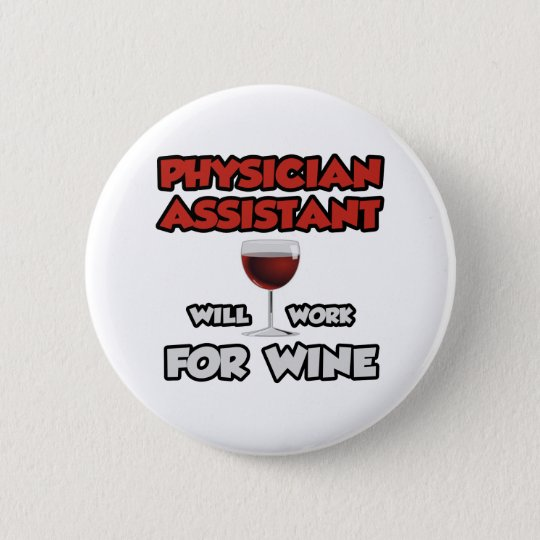 Physician Assistant ... Will Work For Wine Pinback Button