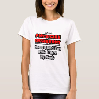 Physician Assistant...Work My Magic T-Shirt