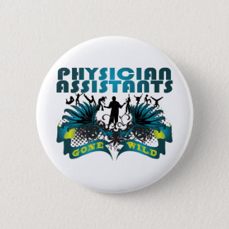 Physician Assistants Gone Wild Pinback Button