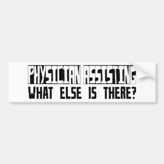 Physician Assisting What Else Is There? Bumper Sticker