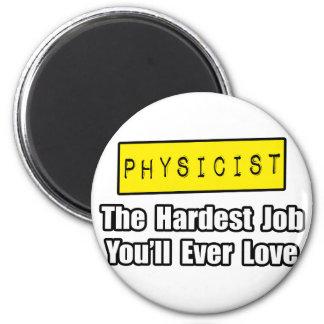 Physicist...Hardest Job You'll Ever Love Refrigerator Magnets