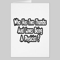 Physicist Joke...Two Thumbs Greeting Card