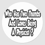 Physicist Joke...Two Thumbs Round Stickers