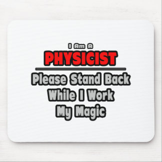Physicist ... Stand Back ... Work My Magic Mouse Pad