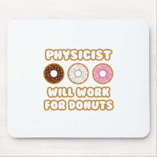 Physicist .. Will Work For Donuts Mouse Pad