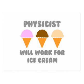 Physicist ... Will Work For Ice Cream Postcard