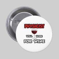 Physicist ... Will Work For Wine 2 Inch Round Button