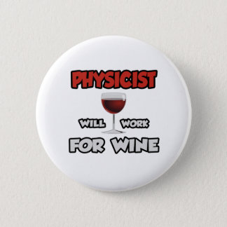Physicist ... Will Work For Wine Pinback Button