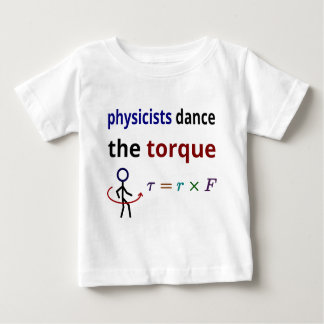 Physicists dance the torque baby T-Shirt