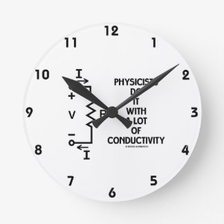 Physicists Do It With A Lot Of Conductivity Round Clock