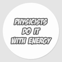 Physicists Do It With Energy Classic Round Sticker