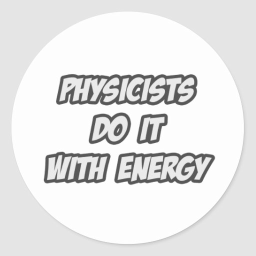 Physicists Do It With Energy Sticker