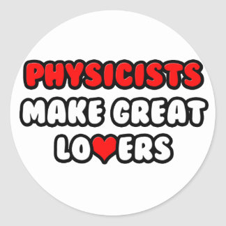 Physicists Make Great Lovers Classic Round Sticker