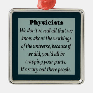 Physicists, Scary Universe Metal Ornament