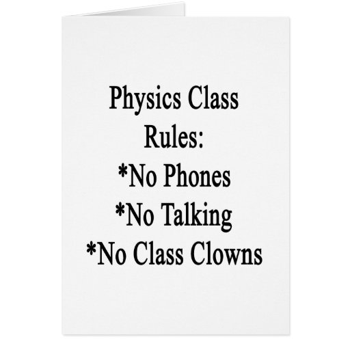 Physics Class Rules No Phones No Talking No Class Greeting Cards