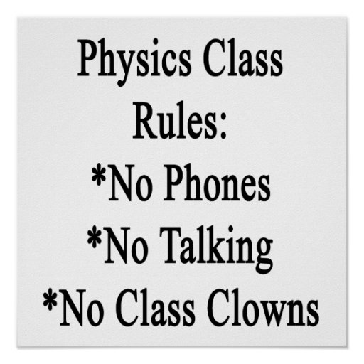 Physics Class Rules No Phones No Talking No Class Poster