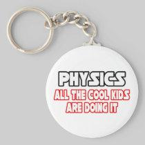 Physics...Cool Kids Key Chain