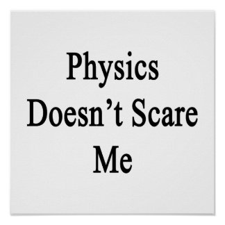 Physics Doesn't Scare Me Poster