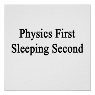 Physics First Sleeping Second Poster