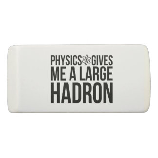 Physics Gives Me A Large Hadron Eraser