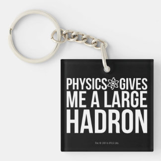 Physics Gives Me A Large Hadron Keychain
