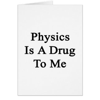 Physics Is A Drug To Me Greeting Card