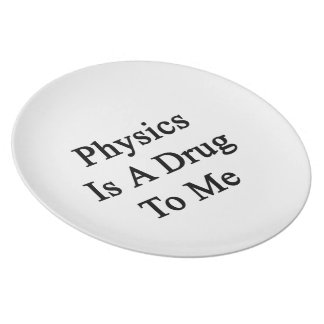 Physics Is A Drug To Me Dinner Plates