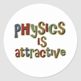 Physics is Attractive Funny Pun Classic Round Sticker